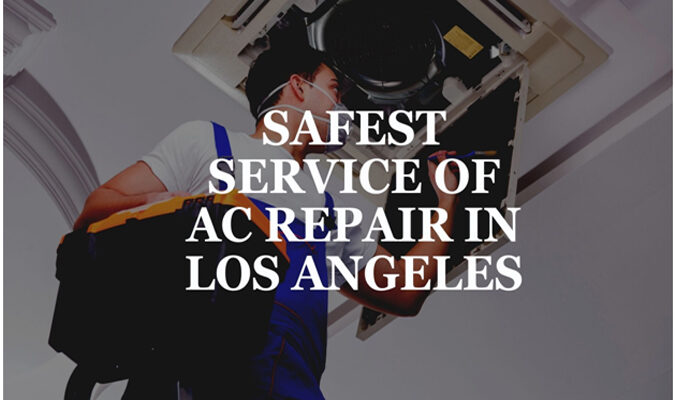 Safest and Reliable Service for AC repair in Los Angeles