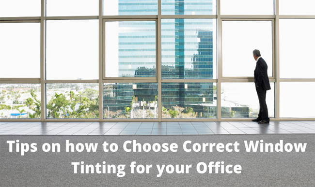 Tips On How To Choose Correct Window Tinting For Your Office